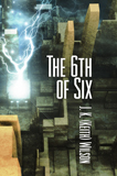 The 6th of Six (The Legend of Kimraig Llu) by J. K. (Keith) Wilson (Apocalyptic Sci-Fi)
