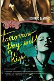 Tomorrow They Will Kiss by Eduardo Santiago (Historical Fiction)