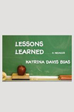 Lessons Learned by Katrina Davis-Bias (Memoir)