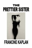 The Prettier Sister by Francine Kaplan (Suspense)