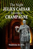 The Night Julius Caesar Invented Champagne by Madeleine de Jean (Historical Fiction)