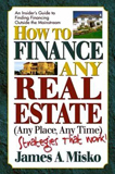 How To Finance Any Real Estate, by James Misko