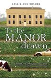 To the Manor Drawn by Leslie Ann Bosher (travel/memoir/non-fiction)
